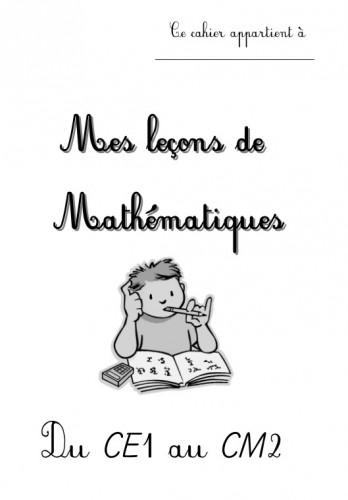 Mes leçons de mathématiques, CE1, CE2, numération, calculs et techniques opératoires, grandeurs et mesures, géométrie, calcul mental, résolution de problèmes, organisation de gestion de données